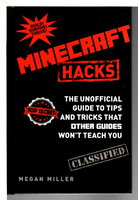 MINECRAFT HACKS: The Unofficial Guide to Tips and Tricks the Official Guides Won't Teach You. by Miller, Megan