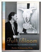 FULL BLOOM: The Art and Life of Georgia O'Keeffe. by Drohojowska-Philp, Hunter