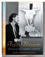 FULL BLOOM: The Art and Life of Georgia O'Keeffe. by Drohojowska-Philp, Hunter