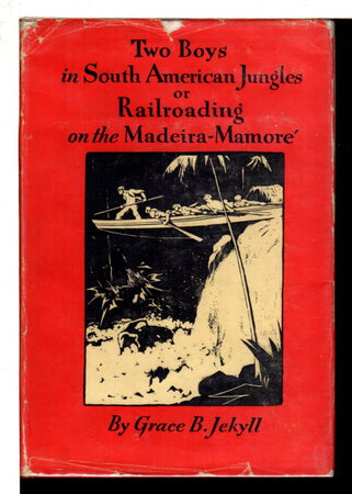 TWO BOYS IN SOUTH-AMERICAN JUNGLES Or Railroading on the Madeira-Mamore. by Jekyll, Grace B.