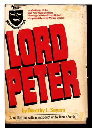 LORD PETER: A Collection of All the Lord Peter Wimsey Stories. by Sayers, Dorothy (compiled and with an introduction By James Sandoe, coda by Carolyn Heilbrun, codetta By E.C.Bentley.)
