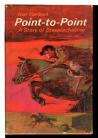 POINT-TO-POINT: A Story of Steeplechasing by Herbert, Ivor.