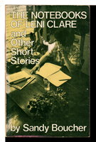 THE NOTEBOOKS OF LENI CLARE and Other Short Stories. by Boucher, Sandy.