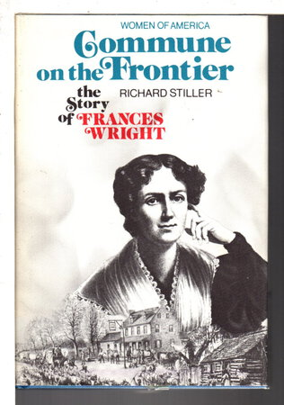COMMUNE ON THE FRONTIER: The Story of Frances Wright. by [Wright, Frances, 1795-1852] Stiller, Richard.