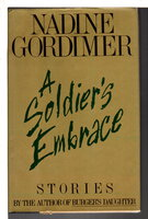 A SOLDIER'S EMBRACE: Stories, by Gordimer, Nadine.