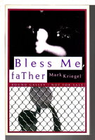 BLESS ME, FATHER. by Kriegel, Mark.