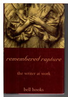 REMEMBERED RAPTURE: The Writer at Work. by hooks, bell