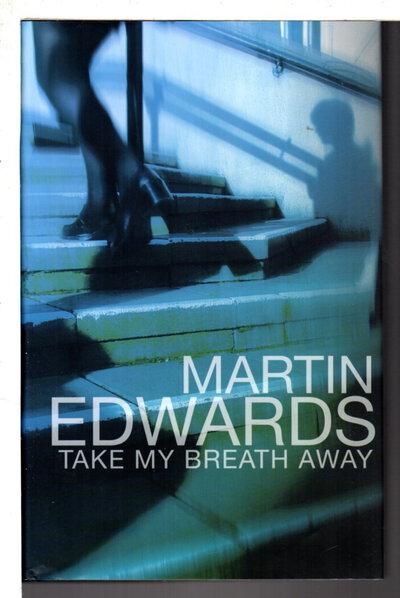 TAKE MY BREATH AWAY. by Edwards, Martin.