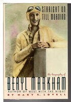 STRAIGHT ON TILL MORNING: The Biography of Beryl Markham. by [Markham, Beryl, 1902--1986] Lovell, Mary S.