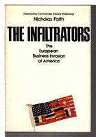 THE INFILTRATORS: The European Business Invasion of America. by Faith, Nicholas.