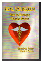 HEAL YOURSELF!: How to Harness Placebo Power. by Potter Ph.D., Beverly A. and Mark J. Estren Ph.D.
