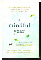 A MINDFUL YEAR: 365 Ways to Find Connection and the Sacred in Everyday Life. by Campbell-Danesh, Dr. Aria and Dr. Seth J. Gillihan.