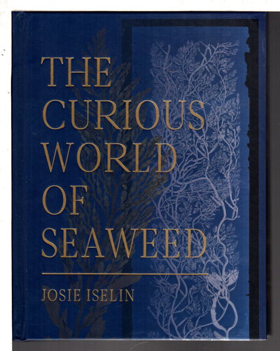 THE CURIOUS WORLD OF SEAWEED. by Iselin, Josie