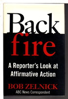 BACKFIRE: A Reporter's Look at Affirmative Action. by Zelnick, Robert.