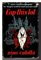 COP THIS LOT. by Culotta, Nino (pseudonym of John Patrick O'Grady, 1907-1981)