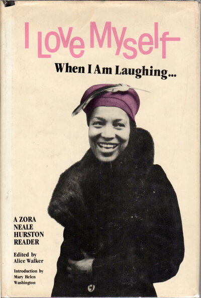 I LOVE MYSELF WHEN I AM LAUGHING (Then Again When I am Looking Mean and Impressive) by Hurston, Zora Neale (edited by Alice Walker)