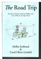 THE ROAD TRIP: Two Senior Women with Two Walkers and Lots of Pills on the Open Road. by Stolhand, Melba and Carol Olson Lindahl.