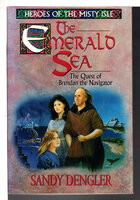 THE EMERALD SEA: The Quest of Brendan the Navigator, Book Three of the Heroes of the Misty Isle. by Dengler, Sandy.