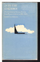 INTO THE UNKNOWN: The Evolution of Science Fiction from Francis Godwin to H. G. Wells. by Philmus, Robert M.