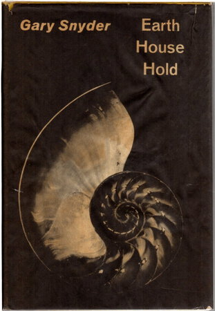 EARTH HOUSE HOLD: Technical Notes and Queries to Fellow Dharma Revolutionaries. by Snyder, Gary.