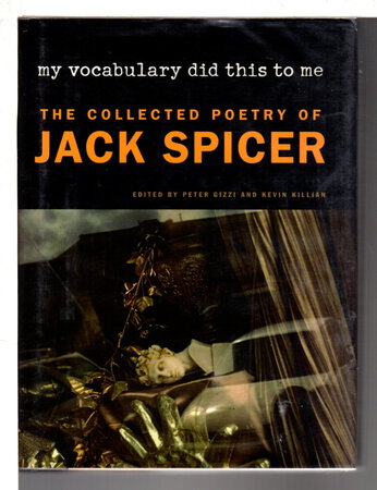 MY VOCABULARY DID THIS TO ME: The Collected Poetry of Jack Spicer . by [Spicer, Jack, 1925-1965} Gizzi, Peter and Kevin Killian, editors.