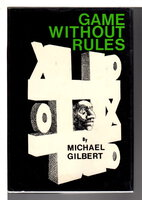 GAME WITHOUT RULES. by Gilbert, Michael.