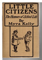 LITTLE CITIZENS: The Humours of School Life. by Kelly, Myra.