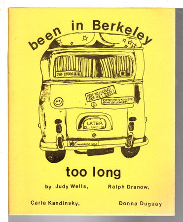 BEEN IN BERKELEY TOO LONG. by Wells, Judy; Carla Kandinsky and Ralph Dranow; llustrated by Donna Duguay.