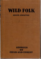 WILD FOLK: Stories of Field and Forest. by Chaffee, Allen.