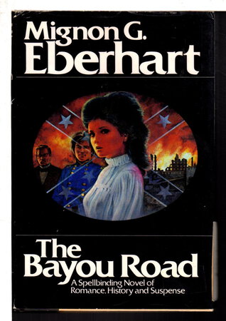 THE BAYOU ROAD. by Eberhart, Mignon G.