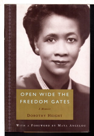 OPEN WIDE THE FREEDOM GATES: A Memoir. by Height, Dorothy; foreword by Maya Angelou.