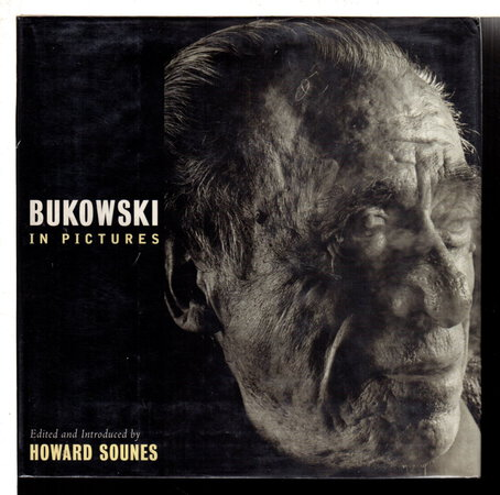 BUKOWSKI IN PICTURES. by [Bukowski, Charles, 1920 - 1994] Sounes, Howard, editor.