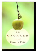 THE ORCHARD: A Memoir. by Weir, Theresa.