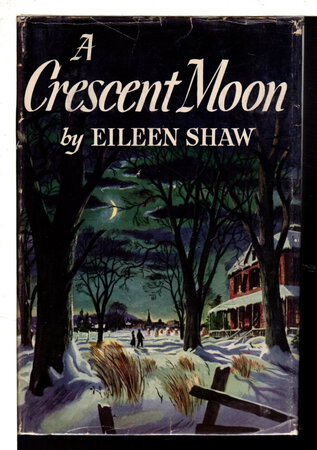 A CRESCENT MOON. by Shaw, Eileen.