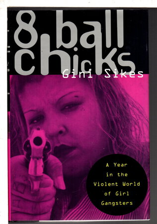 8 BALL CHICKS: A Year in the Violent World of Girl Gangsters. by Sikes, Gini.