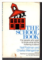 THE SCHOOL BOOK: For People Who Want to Know What All the Hollering is About. by Postman, Neil and Charles Weingartner,