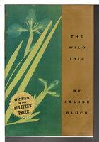 WILD IRIS. by Gluck, Lousie.