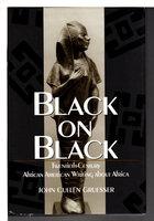 BLACK ON BLACK: Twentieth-Century African American Writing about Africa. by Gruesser, John Cullen.