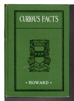 CURIOUS FACTS: Interesting and Surprising Information Regarding the Origin of Familiar Games, Words, Sayings And Customs. by Howard, Clifford .