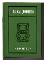 BIBLICAL QUOTATIONS: Provides Quickly an Apt Bible Quotation to Fit Any Human Experience. by Bechtel, John H.