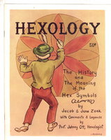HEXOLOGY: The History and The Meaning of the Hex Symbols. by Zook, Jacob and Jane, with Comments and Legends By Professor Johnny Ott, Hexologist