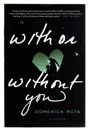WITH OR WITHOUT YOU: A Memoir. by Ruta, Domenica.