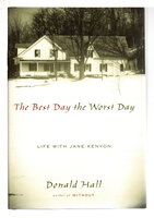 THE BEST DAY THE WORST DAY: Life With Jane Kenyon. by Hall, Donald.