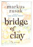 BRIDGE OF CLAY. by Zusak, Markus.