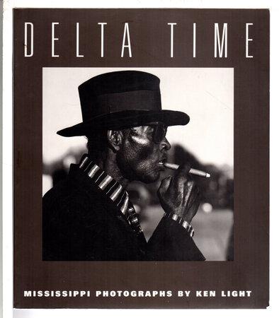 DELTA TIME: Mississippi Photographs. by Light, Ken.