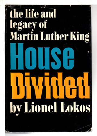 HOUSE DIVIDED: The Life and Legacy of Martin Luther King. by [King, Martin Luther] Lokos, Lionel.