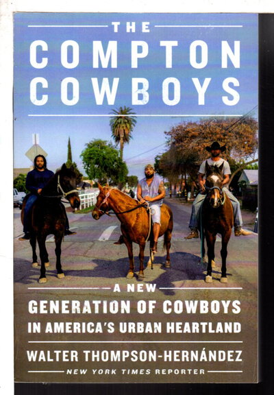THE COMPTON COWBOYS: A New Generation of Black Cowboys in America's Urban Heartland. by Thompson-Hernandez, Walter .