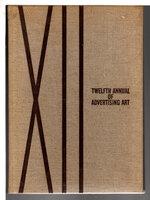 TWELFTH ANNUAL OF ADVERTISING ART. by Art Directors Club; Robert Riggs, Richard Decker, Margaret Bourke-White, Nura Ulreich, V. Bobri, Edward Steichen, Boris Artzybashoff and others, artists.
