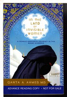 IN THE LAND OF INVISIBLE WOMEN: A Female Doctor's Journey in the Saudi Kingdom by Ahmed, Qanta.
