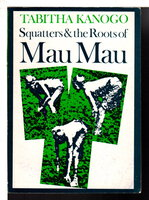 SQUATTERS AND THE ROOTS OF MAU MAU 1905-63. by Kanogo, Tabitha.